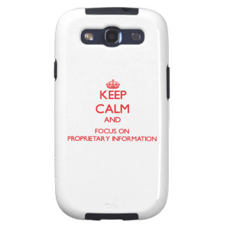 Keep Calm and focus on Proprietary Information Samsung Galaxy SIII Cases