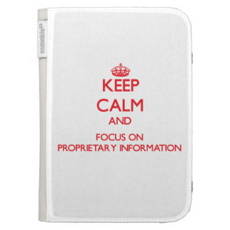 Keep Calm and focus on Proprietary Information Kindle Cover