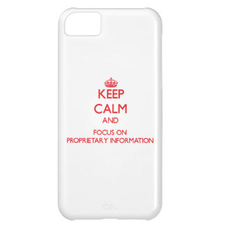 Keep Calm and focus on Proprietary Information Cover For iPhone 5C