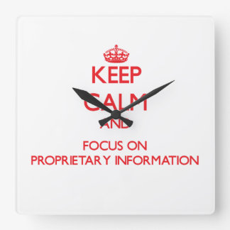 Keep Calm and focus on Proprietary Information Square Wall Clock