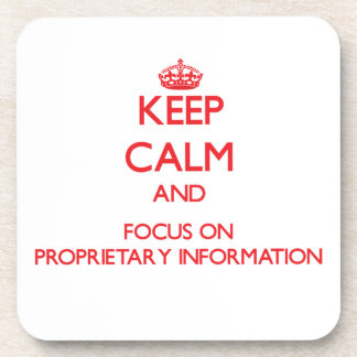 Keep Calm and focus on Proprietary Information Drink Coasters