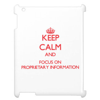 Keep Calm and focus on Proprietary Information iPad Cover
