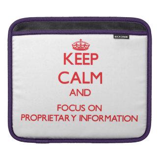 Keep Calm and focus on Proprietary Information iPad Sleeves