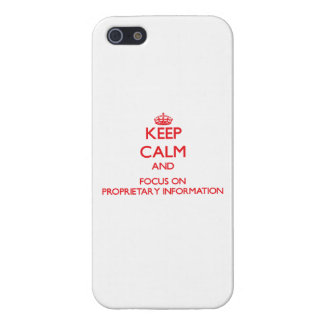 Keep Calm and focus on Proprietary Information iPhone 5 Covers