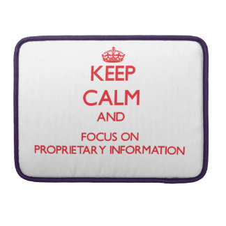 Keep Calm and focus on Proprietary Information MacBook Pro Sleeves