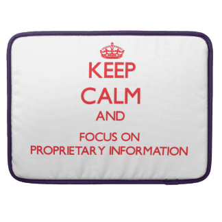 Keep Calm and focus on Proprietary Information Sleeve For MacBooks