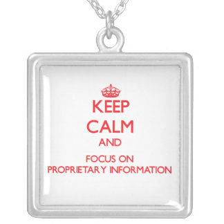 Keep Calm and focus on Proprietary Information Pendant