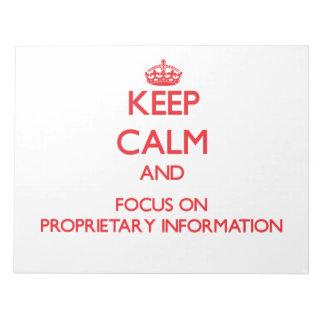 Keep Calm and focus on Proprietary Information Scratch Pads