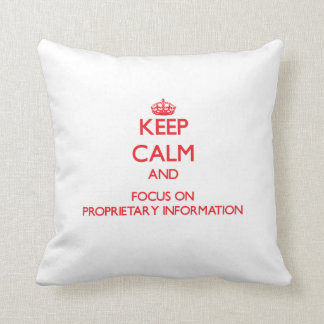 Keep Calm and focus on Proprietary Information Throw Pillow