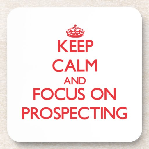 Keep Calm and focus on Prospecting Coaster