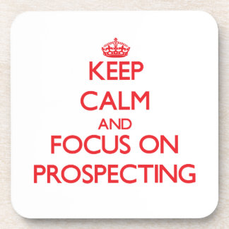Keep Calm and focus on Prospecting Drink Coaster