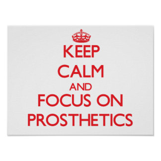 Keep Calm and focus on Prosthetics Poster