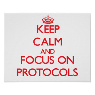 Keep Calm and focus on Protocols Poster