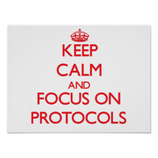 Keep Calm and focus on Protocols Posters
