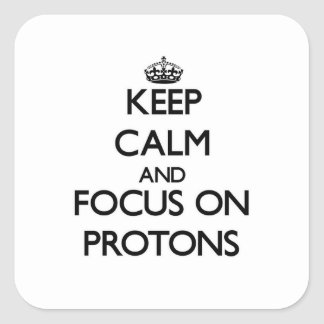 Keep Calm and focus on Protons Square Sticker