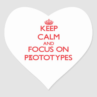 Keep Calm and focus on Prototypes Heart Sticker
