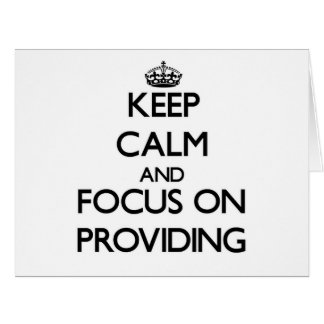 Keep Calm and focus on Providing Large Greeting Card