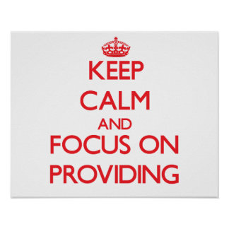 Keep Calm and focus on Providing Posters