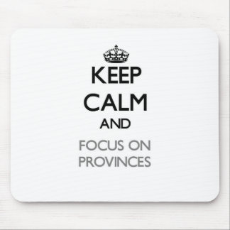 Keep Calm and focus on Provinces Mouse Pads