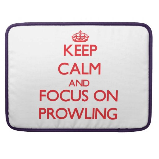 Keep Calm and focus on Prowling MacBook Pro Sleeves