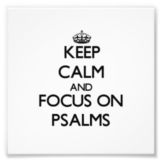 Keep Calm and focus on Psalms Photographic Print