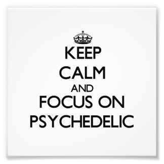 Keep Calm and focus on Psychedelic Photo