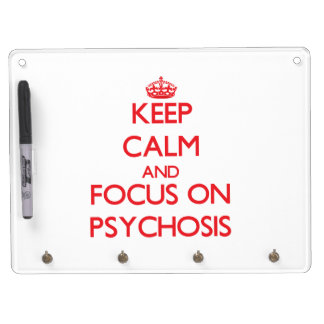Keep Calm and focus on Psychosis Dry Erase Boards