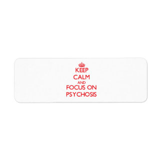 Keep Calm and focus on Psychosis Return Address Labels