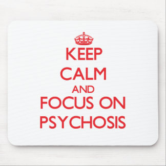 Keep Calm and focus on Psychosis Mouse Pad