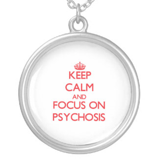 Keep Calm and focus on Psychosis Necklaces