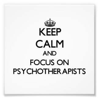 Keep Calm and focus on Psychotherapists Photo Art