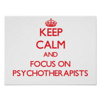 Keep Calm and focus on Psychotherapists Poster