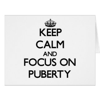 Keep Calm and focus on Puberty Greeting Cards