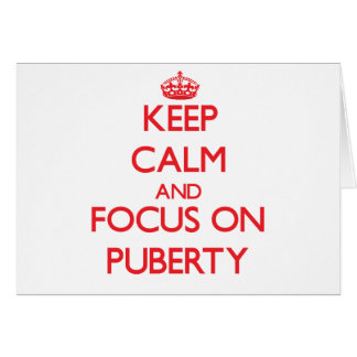 Keep Calm and focus on Puberty Cards