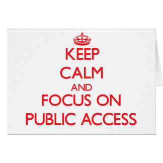 Keep Calm and focus on Public Access Greeting Card