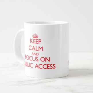 Keep Calm and focus on Public Access Extra Large Mugs