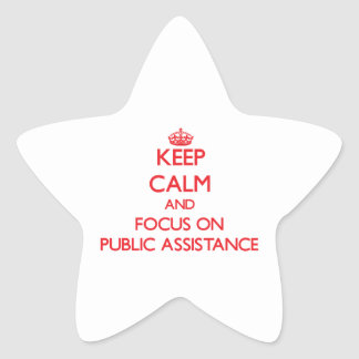 Keep Calm and focus on Public Assistance Star Sticker