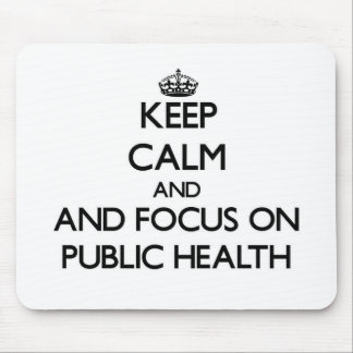 Keep calm and focus on Public Health Mouse Pad