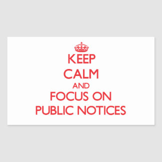 Keep Calm and focus on Public Notices Rectangle Stickers