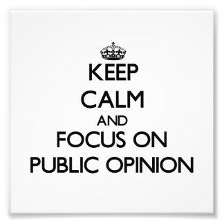 Keep Calm and focus on Public Opinion Photo Print