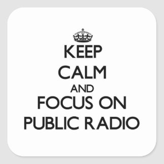 Keep Calm and focus on Public Radio Square Sticker