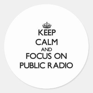 Keep Calm and focus on Public Radio Classic Round Sticker