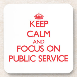 Keep Calm and focus on Public Service Drink Coaster