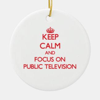 Keep Calm and focus on Public Television Ceramic Ornament