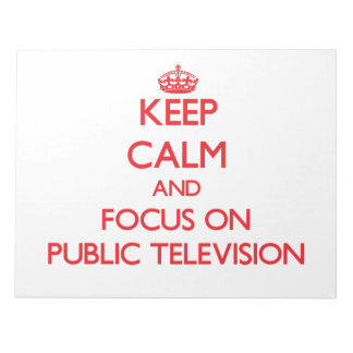 Keep Calm and focus on Public Television Memo Pads