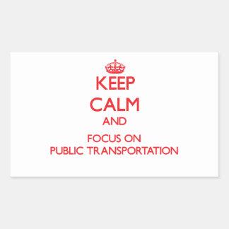 Keep Calm and focus on Public Transportation Rectangular Sticker