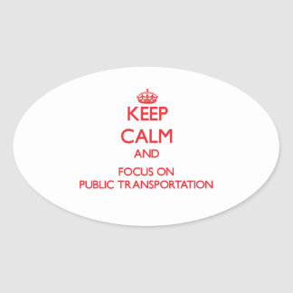 Keep Calm and focus on Public Transportation Oval Stickers