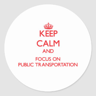 Keep Calm and focus on Public Transportation Round Sticker