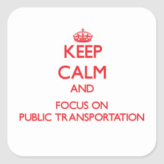 Keep Calm and focus on Public Transportation Square Sticker