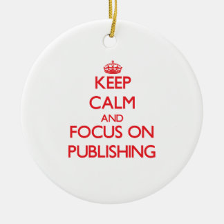 Keep Calm and focus on Publishing Double-Sided Ceramic Round Christmas Ornament
